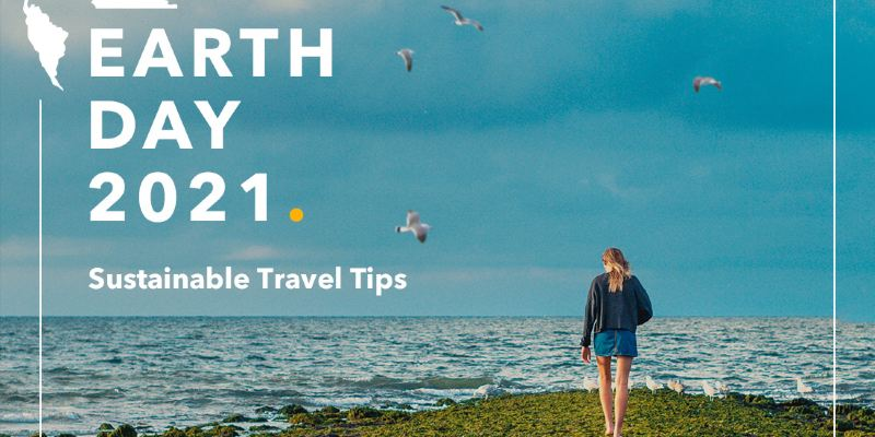 Earth Day 2021 - Sustainable Travel Tips